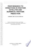 From Research To Operations In Weather Satellites And Numerical Weather Prediction book