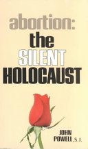 Abortion, the Silent Holocaust