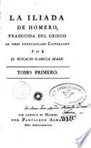 La Yliada De Homero, Traducida Del Griego En Verso Endecasilabo Castellano Por Ignacio Garcia Malo : ...