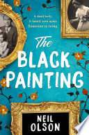 The Black Painting : of lost things and the...