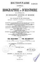 Dictionnaire général de biographie et d'histoire, de mythologie, de géographie ancienne et moderne...