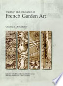 Tradition and Innovation in French Garden Art Garden Art This Volume Offers Twelve Chapters