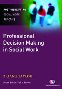 Professional Decision Making In Social Work : in very difficult circumstances, occasionally having to manage...
