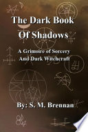 The Dark Book Of Shadows A Grimoire Of Sorcery And Dark Witchcraft