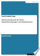 Braunschweig und die Hanse - Handelsbeziehungen und Handelswaren
