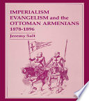 Imperialism  Evangelism and the Ottoman Armenians  1878 1896