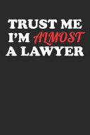 Trust Me I'm Almost A Lawyer : almost a lawyer! this funny notebook makes a...