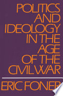 Politics and Ideology in the Age of the Civil War Forefront Of Any Examination Of