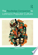 The Routledge Companion to Latina o Popular Culture
