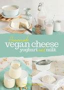 Homemade Vegan Cheese  Yoghurt and Milk