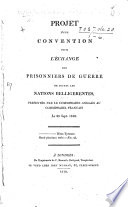 Projet d'une convention pour l'échange des prisonniers de guerre de toutes les nations belligerentes, présentée [sic] par le commissaire anglais au commissaire français le 23 Sept. 1810