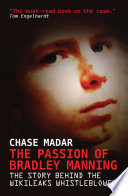 The Passion of Bradley Manning  The Story Behind the Wikileaks Whistleblower
