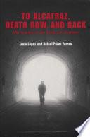 To Alcatraz  Death Row  and Back