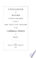 Catalogue of Books Contained in the Library Belonging to the Dean and Chapter of the Cathedral Church of Ely Book PDF
