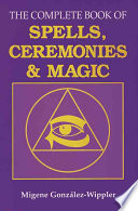 The Complete Book of Spells  Ceremonies  and Magic