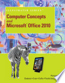 Computer Concepts and Microsoft Office 2010 Illustrated