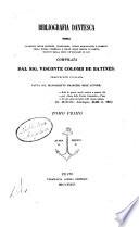 Bibliografia dantesca  ossia Catalogo delle edizioni  traduzioni  codici manoscritti e comenti della Divina Commedia e delle opere minori di Dante  seguito dalla serie de biografi di lui