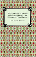 The Social Contract  a Discourse on the Origin of Inequality  And a Discourse on Political Economy