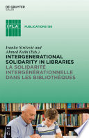 Intergenerational solidarity in libraries   La solidarit   interg  n  rationnelle dans les biblioth  ques