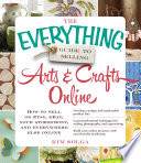 The Everything Guide To Selling Arts Crafts Online
