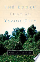 The Kudzu That Ate Yazoo City : the ever-present kudzu vine, mingles...