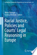 Racial Justice  Policies and Courts  Legal Reasoning in Europe