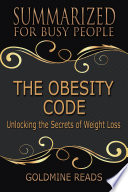 THE OBESITY CODE   Summarized For Busy People