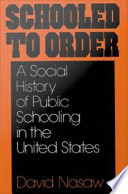 Schooled to Order   A Social History of Public Schooling in the United States