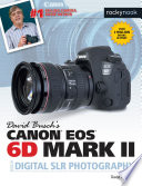 David Busch s Canon EOS 6D Mark II Guide to Digital SLR Photography