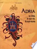 Adria. La Città, le sue vie, la sua storia