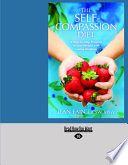The Self Compassion Diet  A Step By Step Program to Lose Weight with Loving Kindness  Large Print 16pt