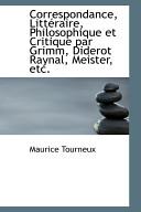 Correspondance, Litteraire, Philosophique Et Critique Par Grimm, Diderot Raynal, Meister, Etc.