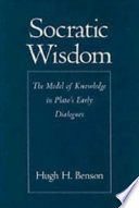 Socratic Wisdom : The Model of Knowledge in Plato's Early Dialogues And Appreciated For Their Ethical Content This