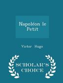 Napoleon Le Petit   Scholar s Choice Edition