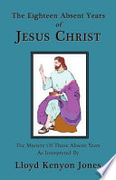 The Eighteen Absent Years of Jesus Christ