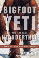 Bigfoot  Yeti  and the Last Neanderthal