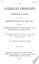 The Hand Book for Australian Emigrants  being a descriptive history of Australia  and containing an account of the climate  soil and natural productions of New South Wales  South Australia  and Swan River Settlement  etc