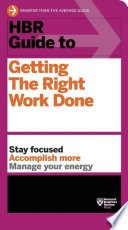 Hbr Guide To Getting The Right Work Done Hbr Guide Series