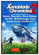Xenoblade Chronicles 2 Game  Boosters  Rare Blades  BoTW  Walkthrough  Pyra  Game Guide Unofficial
