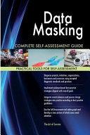 Data Masking Complete Self assessment Guide