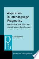 Acquisition in Interlanguage Pragmatics