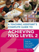 A Teaching Assistant s Complete Guide to Achieving NVQ Level Two
