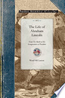 The Life of Abraham Lincoln from His Bir