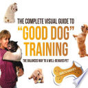 The Complete Visual Guide to  Good Dog  Training