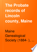 The Probate Records of Lincoln County, Maine