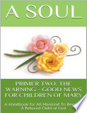 Primer Two  The Warning   Good News for Children of Mary  A Handbook for All Mankind to Become a Beloved Child of God