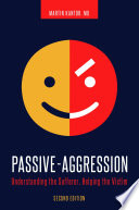 Passive Aggression  Understanding the Sufferer  Helping the Victim  2nd Edition