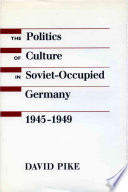 The Politics Of Culture In Soviet Occupied Germany 1945 1949