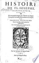 Histoire de Fl  Jos  phe sacrificateur hebrieu escrite premierement par l auteur en langue grecque  et nouvellement traduite en Fran  ois par Fran  ois Bourgoing    et B  Aneau