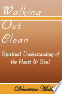 Walking Out Clean Spiritual Understanding Of The Heart Soul